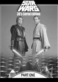Star Wars 30's Serial Edition Part 1