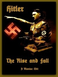 Hitler - The Rise and Fall