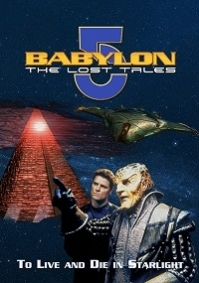 Babylon 5: The Lost Tales - To Live and Die in Starlight