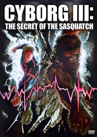 Cyborg III: Secret of the Sasquatch
