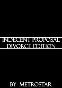 Indecent Proposal : Divorce Edition