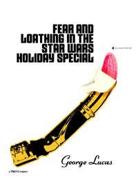 Fear and Loathing in The Star Wars Holiday Special