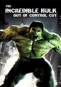Incredible Hulk, The – Out of Control Cut