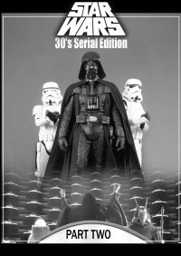 Star Wars 30's Serial Edition Part 2
