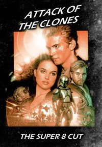 Star Wars - Episode II:  Attack of the Clones: The Super 8 Cut