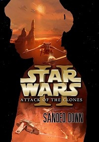 Star Wars: Attack of the Clones 'Sanded Down'