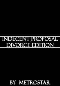 Indecent Proposal : Divorce Edition